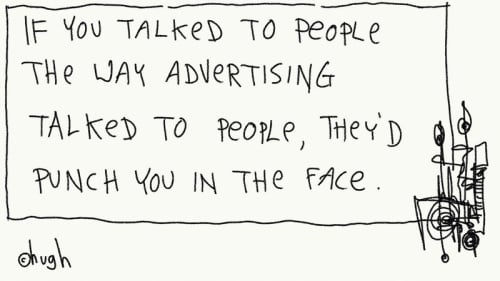 gapingvoid If you talked to people the way advertising talked to people