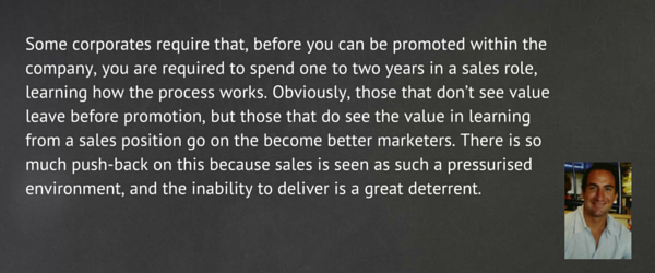 Gary Whitaker: Some companies require that marketers spend time in sales roles before they advance within the company.