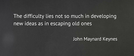 The difficulty lies not so much in developing new ideas, but in escaping old ones
